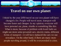 Travel on our own planet I think by the year 2050 travel on our own planet wi...