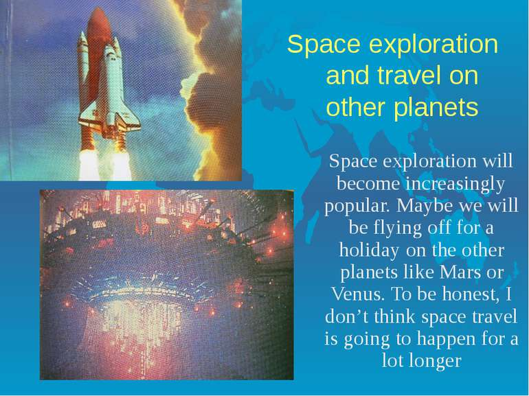 Space exploration and travel on other planets Space exploration will become i...
