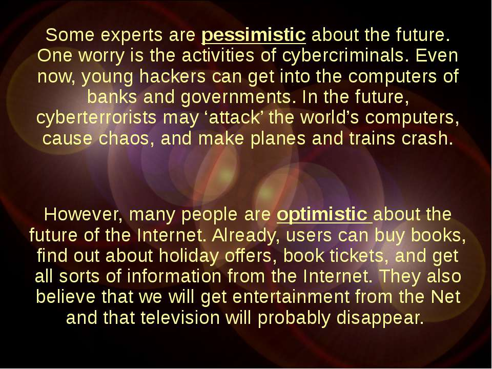 Some experts are pessimistic about the future. One worry is the activities of...