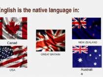 English is the native language in: NEW ZEALAND GREATBRITAIN Australia Canada...