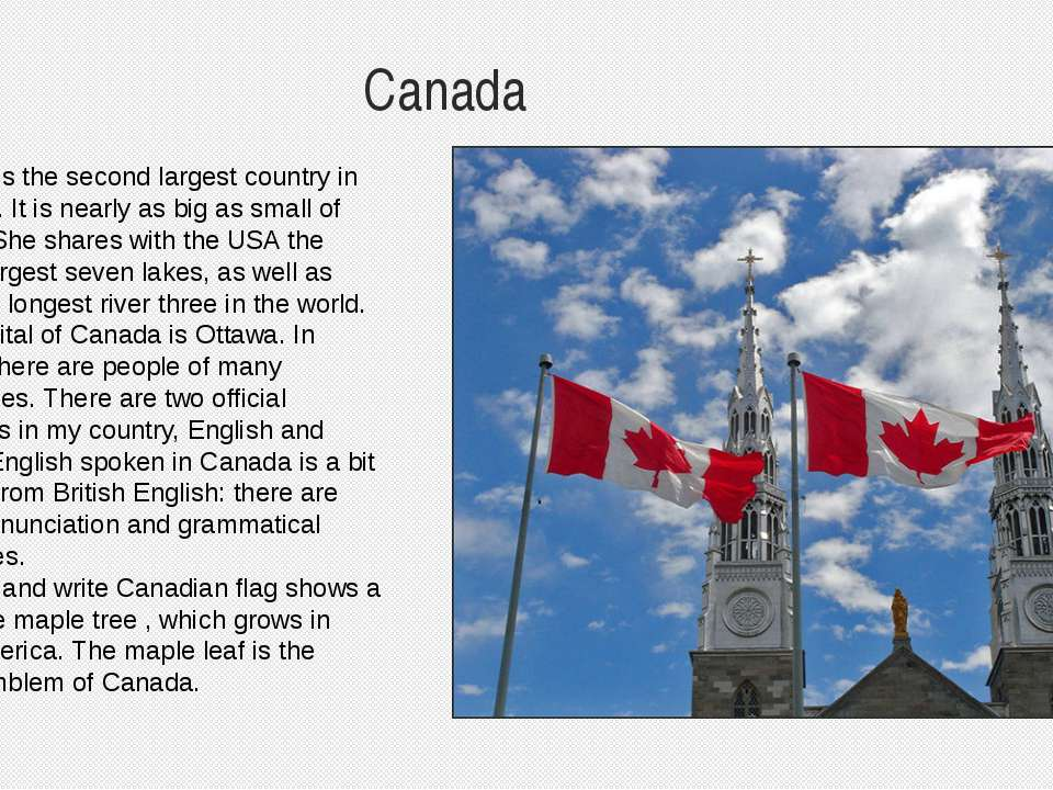 Canada Canada is the second largest country in the world. It is nearly as big...