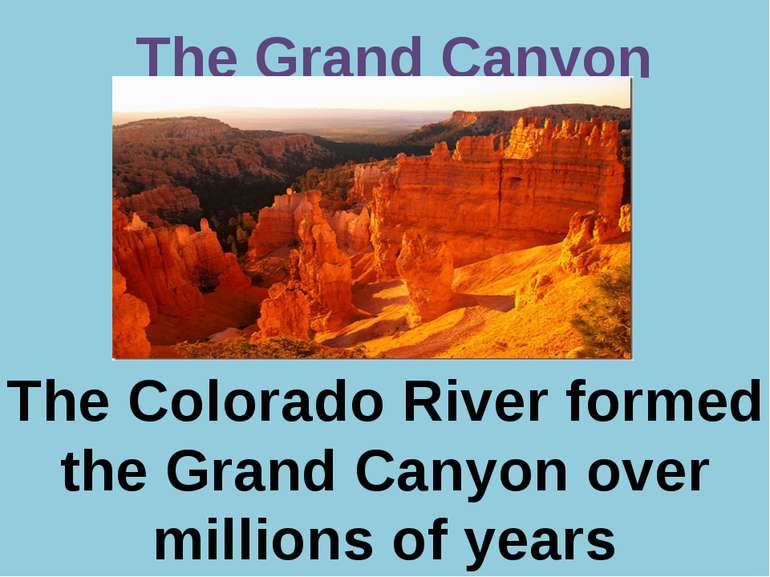 Р. В. Покотило ГОУ СОШ 1200 The Grand Canyon The Colorado River formed the Gr...