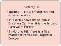 Notting Hill Notting Hill is a prestigious and expensive area It is well-know...