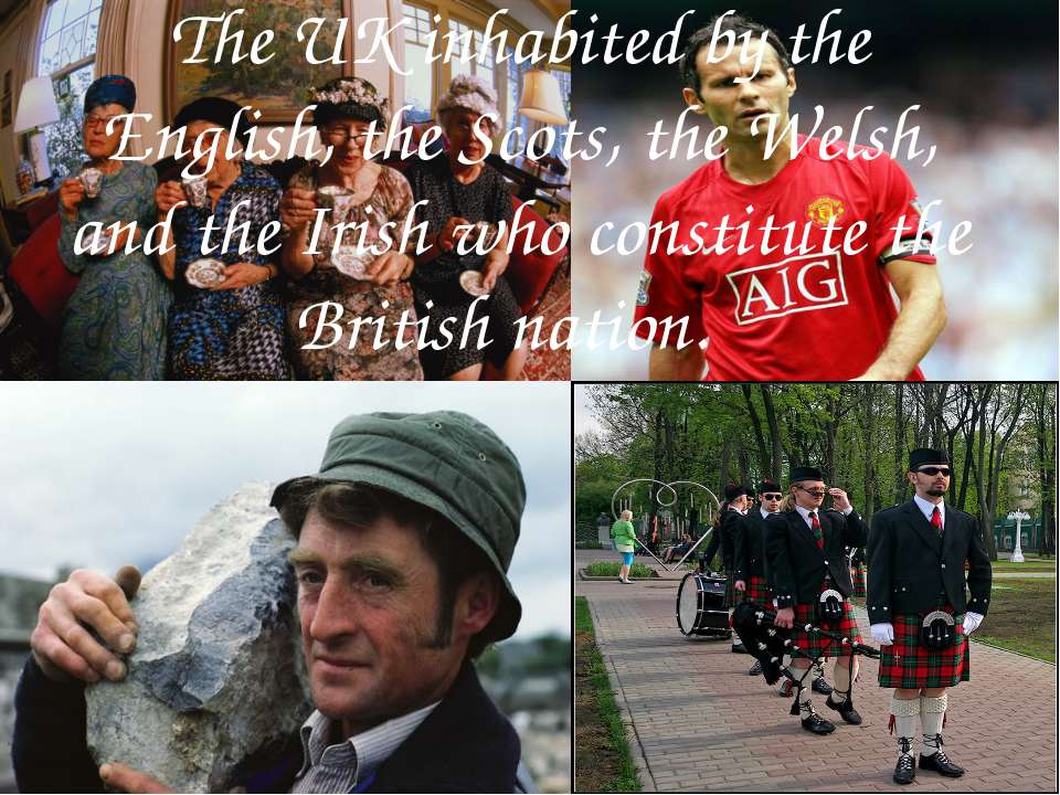 The UK inhabited by the English, the Scots, the Welsh, and the Irish who cons...