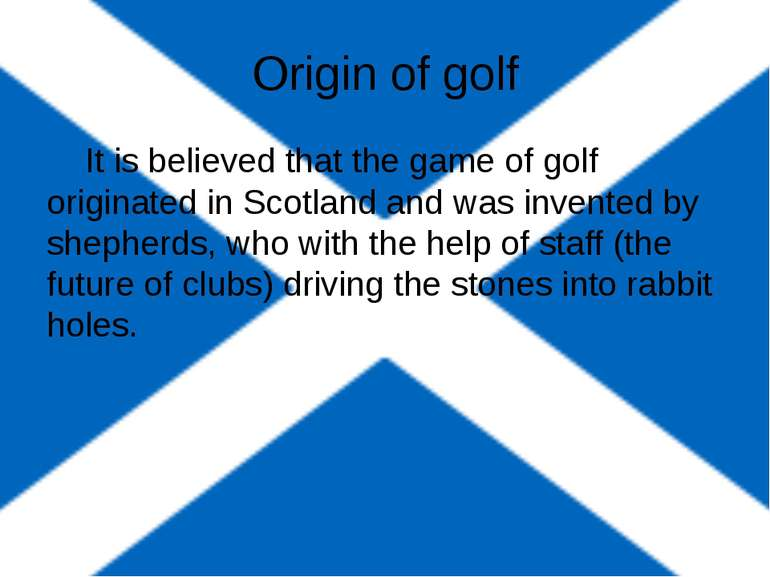 Origin of golf It is believed that the game of golf originated in Scotland an...