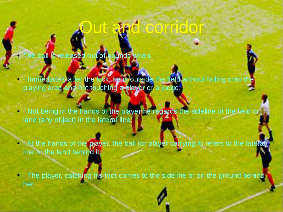 Out and corridor The ball is released out of bounds when: - Immediately after...