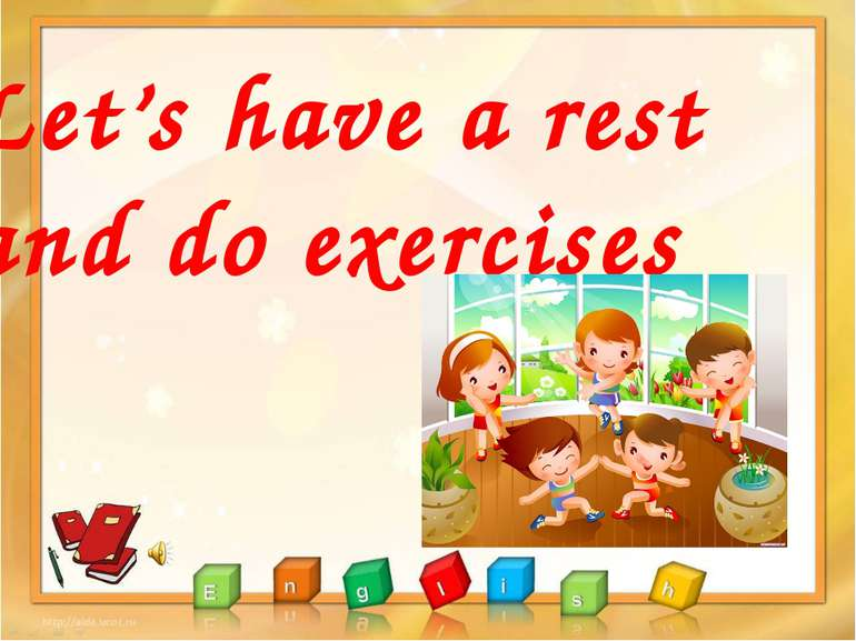 Let's have a rest and do exercises