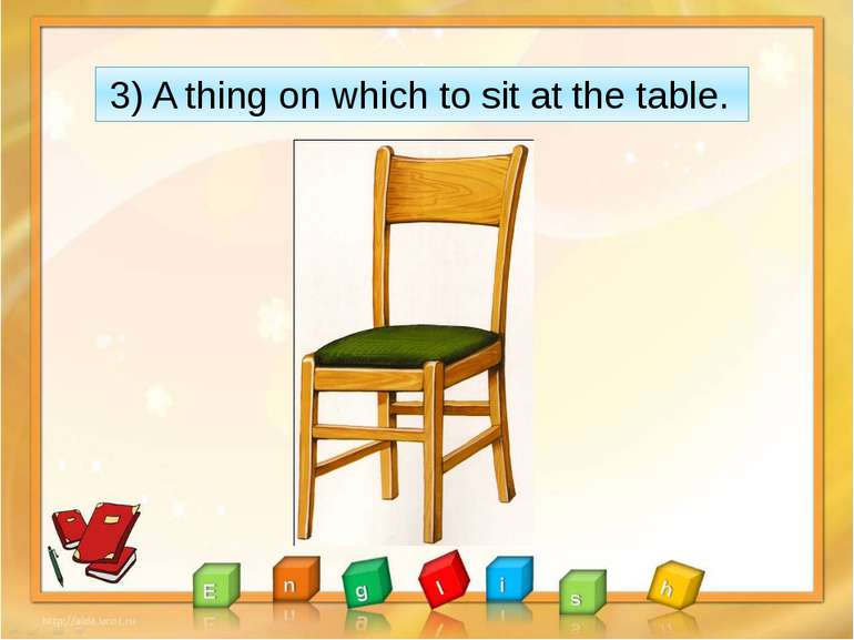 3) A thing on which to sit at the table.