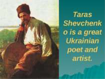 Taras Shevchenko is a great Ukrainian poet and artist