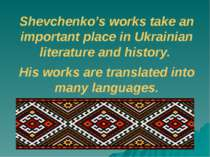 Shevchenko's works take an important place in Ukrainian literature and histor...
