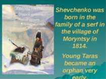 Shevchenko was born in the family of a serf in the village of Moryntsy in 181...