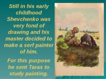 Still in his early childhood Shevchenko was very fond of drawing and his mast...