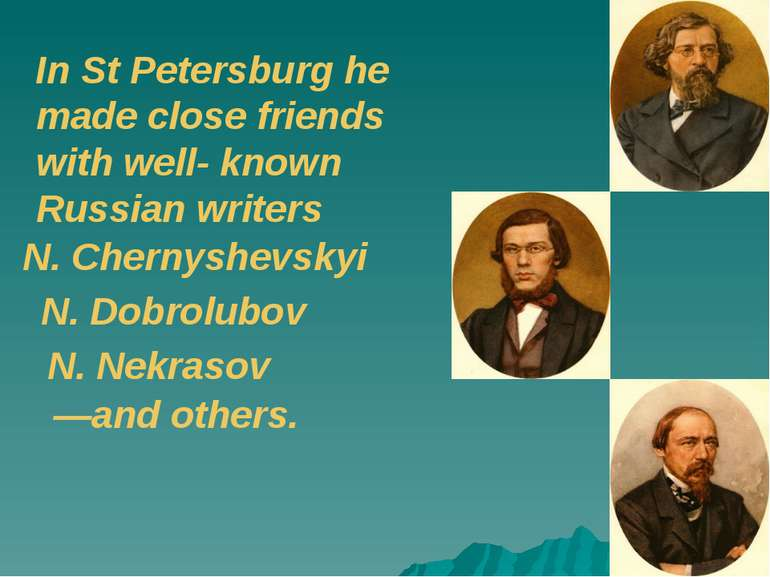 In St Petersburg he made close friends with well- known Russian writers N. Ch...