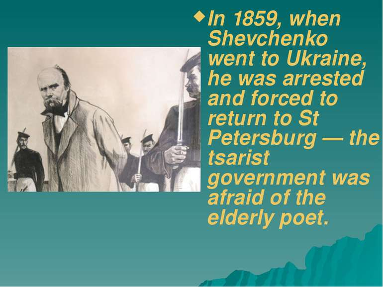 In 1859, when Shevchenko went to Ukraine, he was arrested and forced to retur...