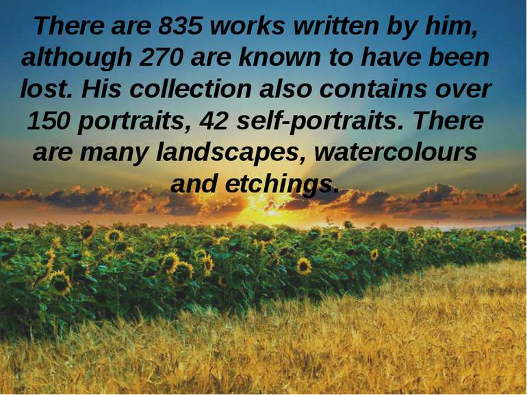 There are 835 works written by him, although 270 are known to have been lost....