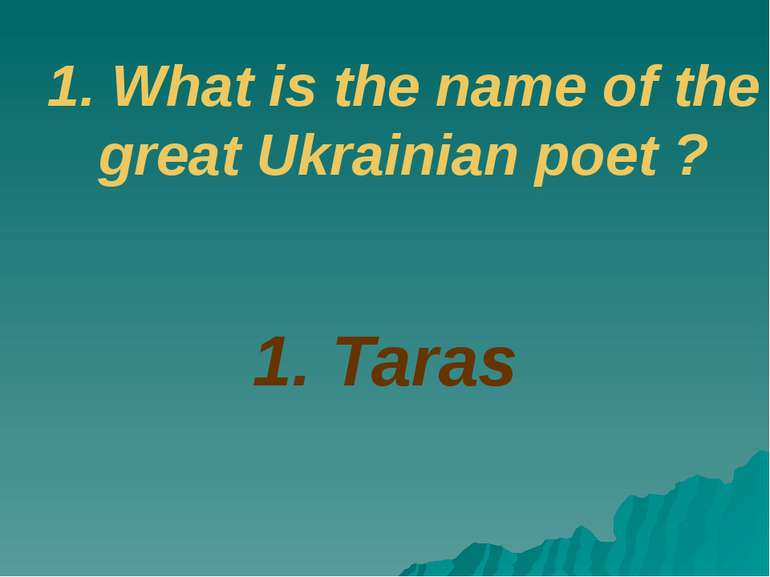 1. Taras 1. What is the name of the great Ukrainian poet ?