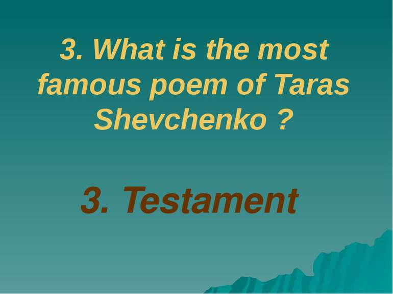 3. What is the most famous poem of Taras Shevchenko ? 3. Testament