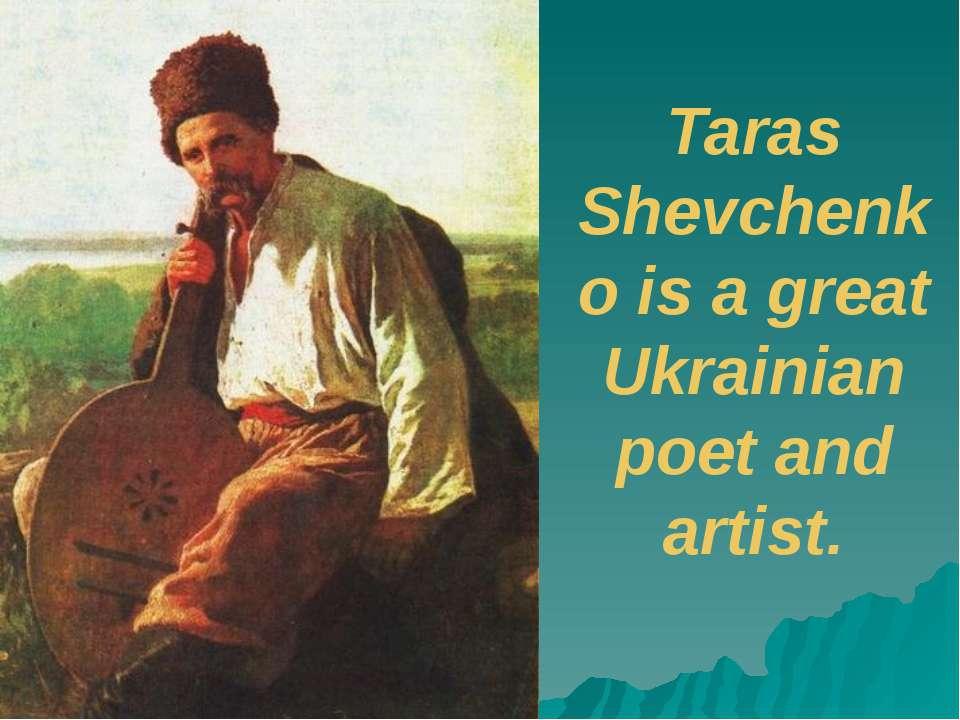 Taras Shevchenko is a great Ukrainian poet and artist.