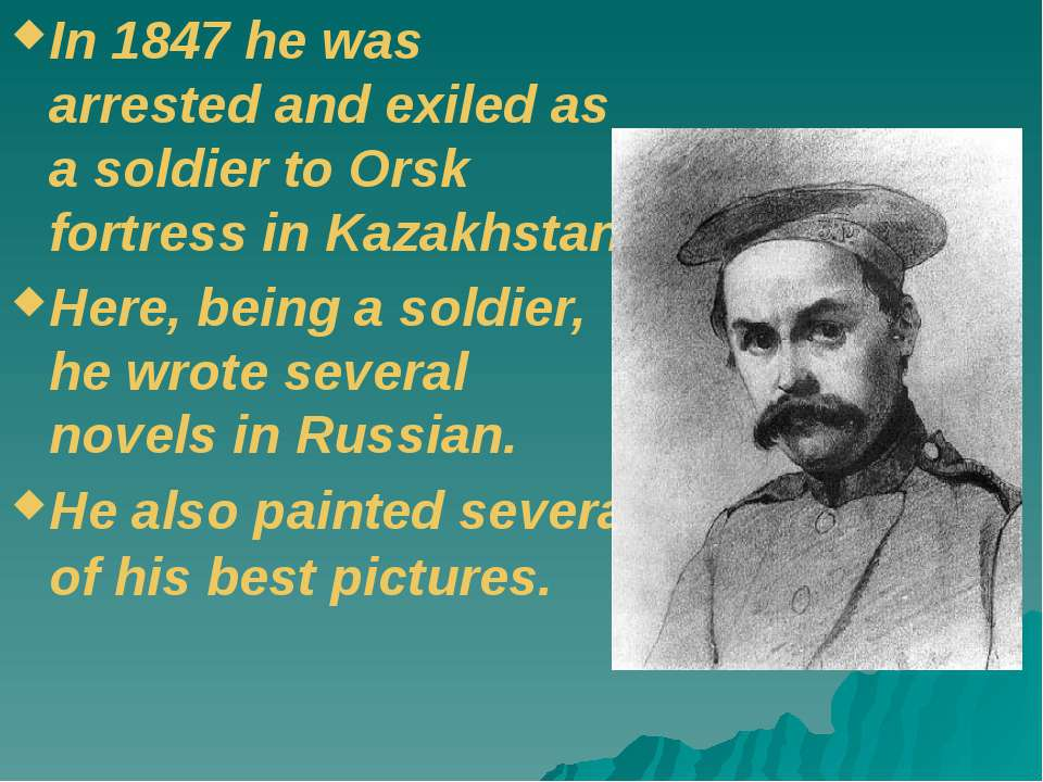 In 1847 he was arrested and exiled as a soldier to Orsk fortress in Kazakhsta...
