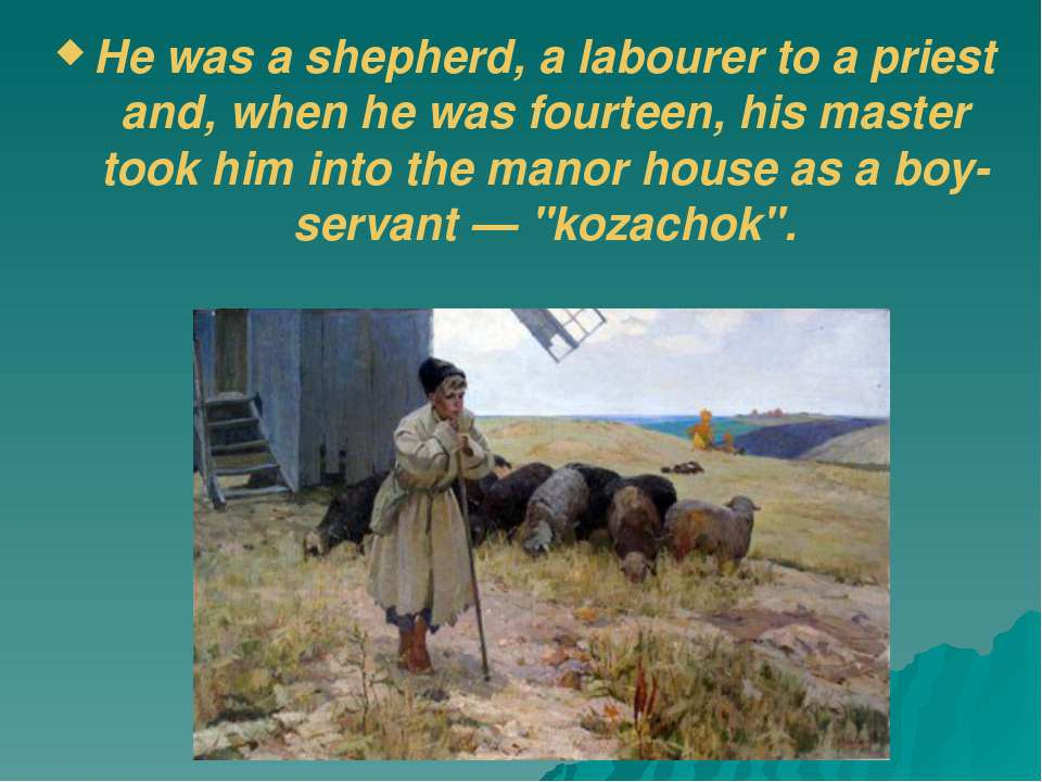 He was a shepherd, a labourer to a priest and, when he was fourteen, his mast...