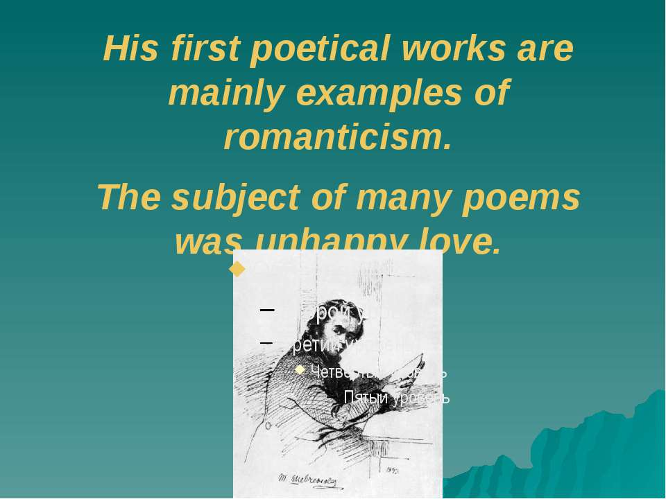His first poetical works are mainly examples of romanticism. The subject of m...