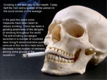 Smoking is the best way to bad health. Today half the men and a quarter of th...