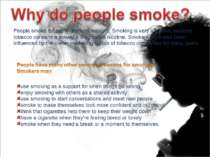 People smoke for many different reasons. Smoking is very addictive because to...