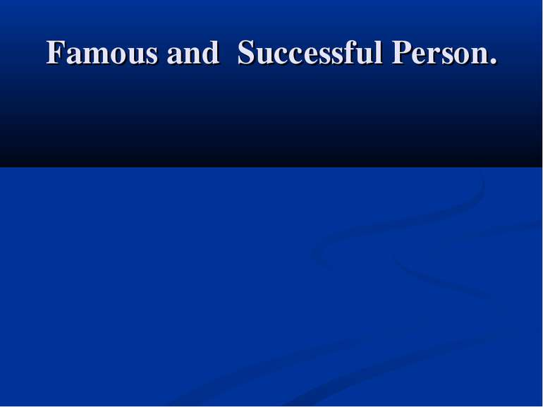 Famous and Successful Person.