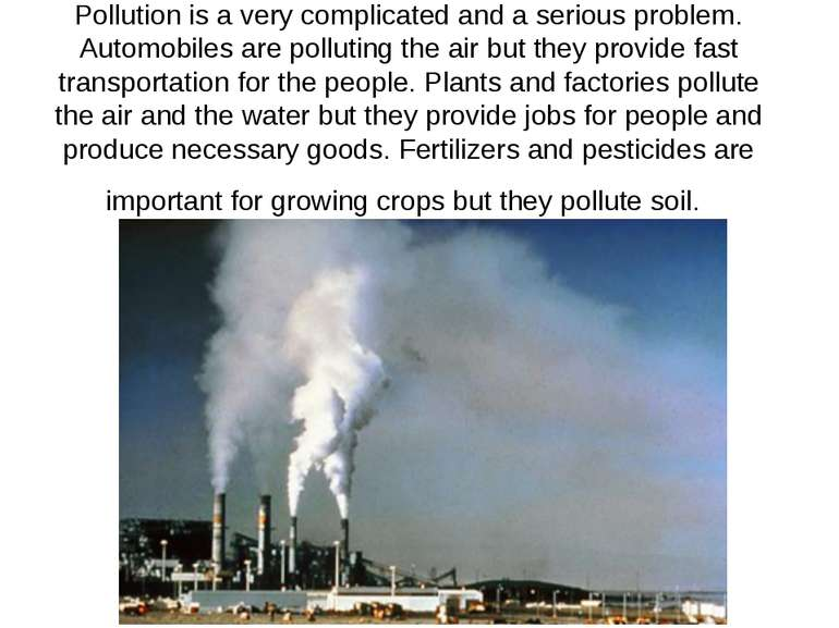 Pollution is a very complicated and a serious problem. Automobiles are pollut...