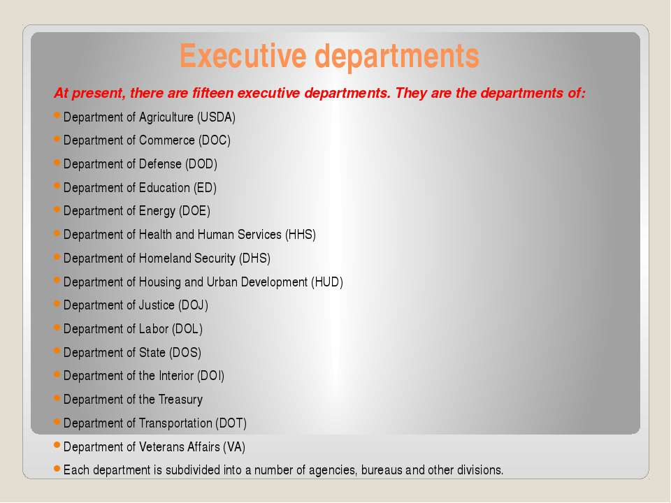 Executive departments At present, there are fifteen executive departments. Th...