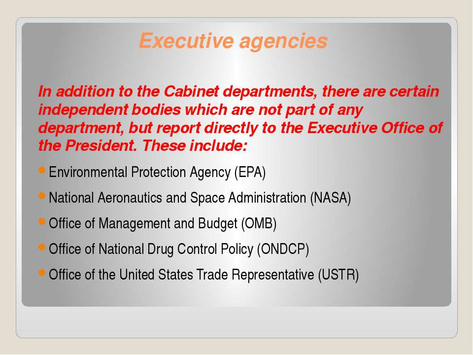 Executive agencies In addition to the Cabinet departments, there are certain ...