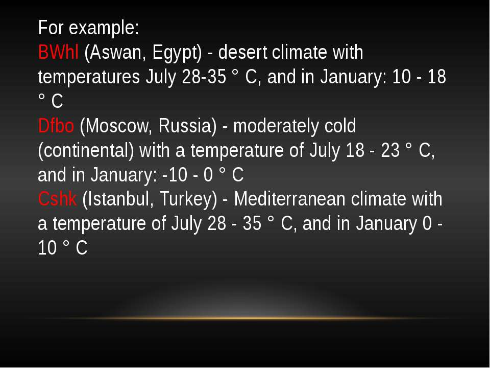 For example: BWhl (Aswan, Egypt) - desert climate with temperatures July 28-3...