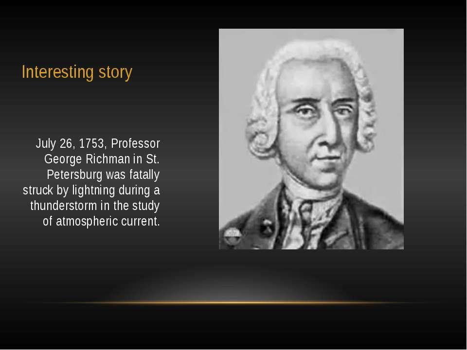 Interesting story July 26, 1753, Professor George Richman in St. Petersburg w...