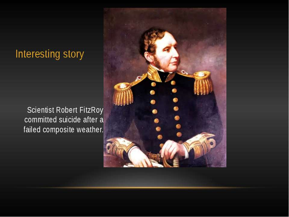 Interesting story Scientist Robert FitzRoy committed suicide after a failed c...