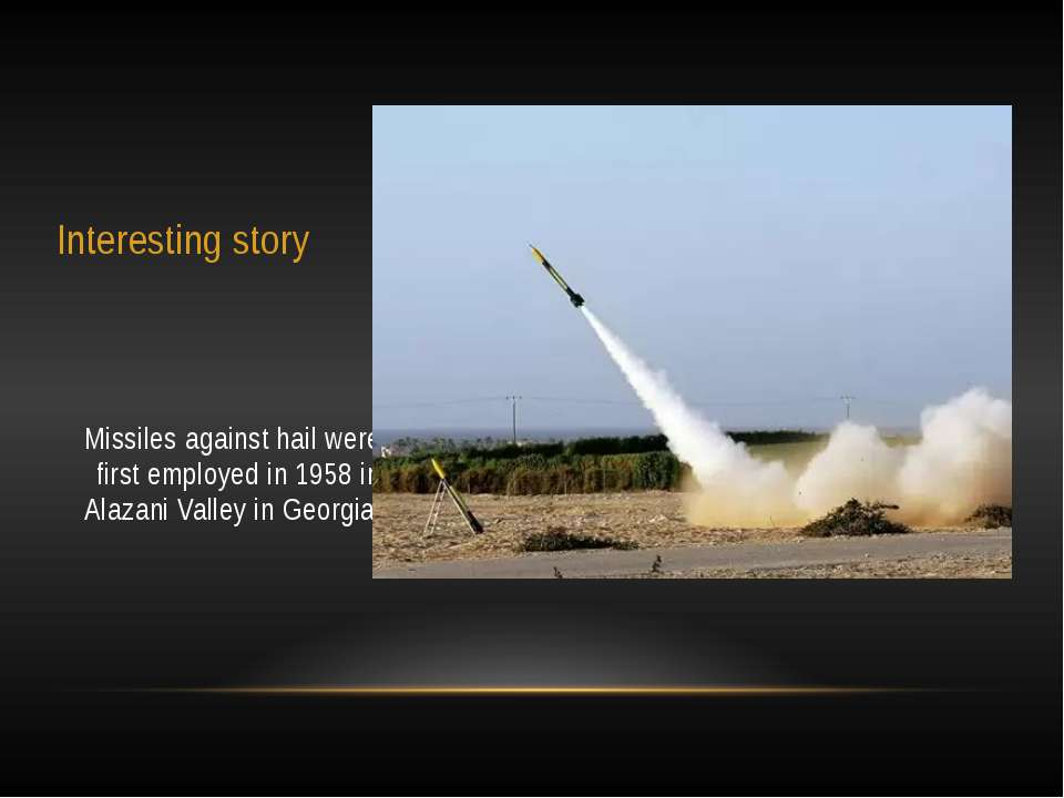 Interesting story Missiles against hail were first employed in 1958 in Alazan...