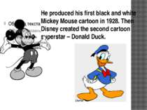 He produced his first black and white Mickey Mouse cartoon in 1928. Then Disn...