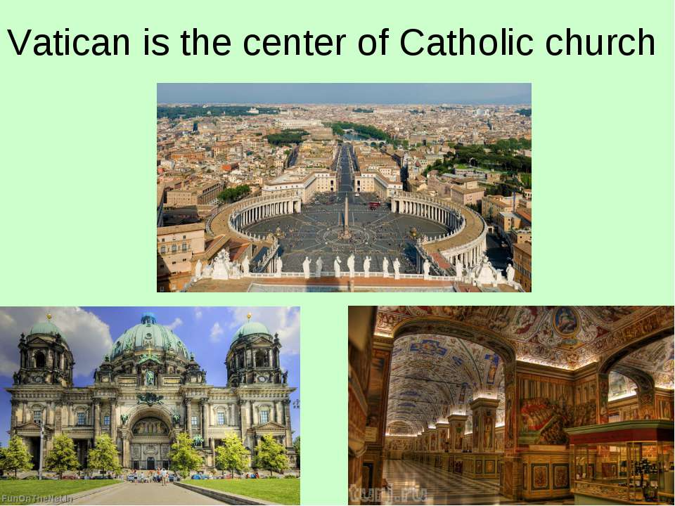 Vatican is the center of Catholic church