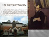 The Tretyakov Gallery The State Tretyakov Gallery (Russian: Государственная Т...