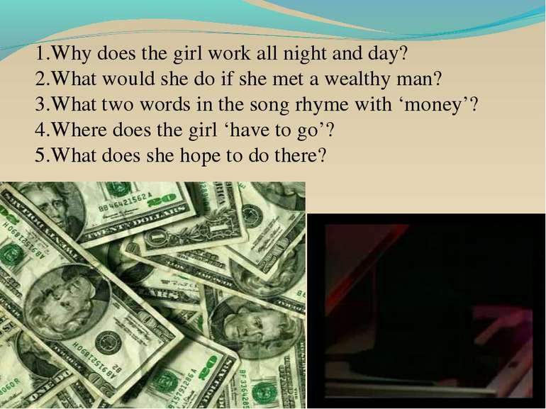 1.Why does the girl work all night and day? 2.What would she do if she met a ...