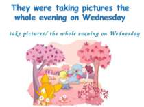 take pictures/ the whole evening on Wednesday