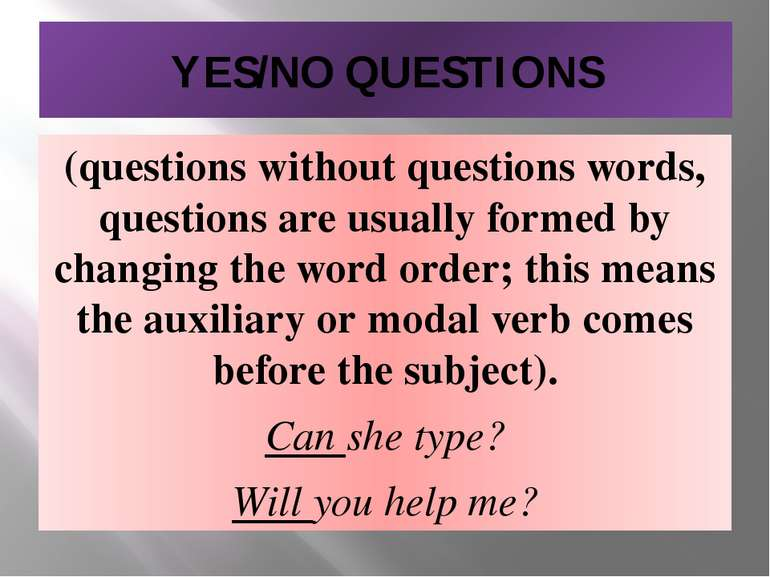 YES/NO QUESTIONS (questions without questions words, questions are usually fo...