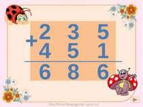 2 3 5 + 4 5 1 ________ 6 8 6 http://lorochkapogonec.ucoz.ru/