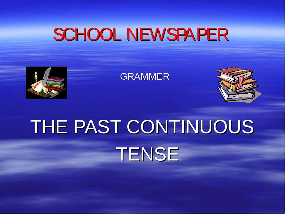 SCHOOL NEWSPAPER GRAMMER THE PAST CONTINUOUS TENSE