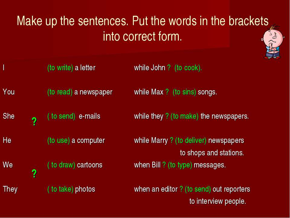 Make up the sentences. Put the words in the brackets into correct form.