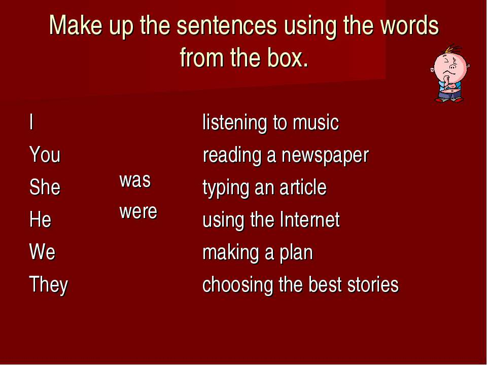 Make up the sentences using the words from the box.
