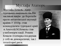 Мустафа Ататюрк Мустафа Кемаль- лідер турецьких націоналістів.Він закликав на...