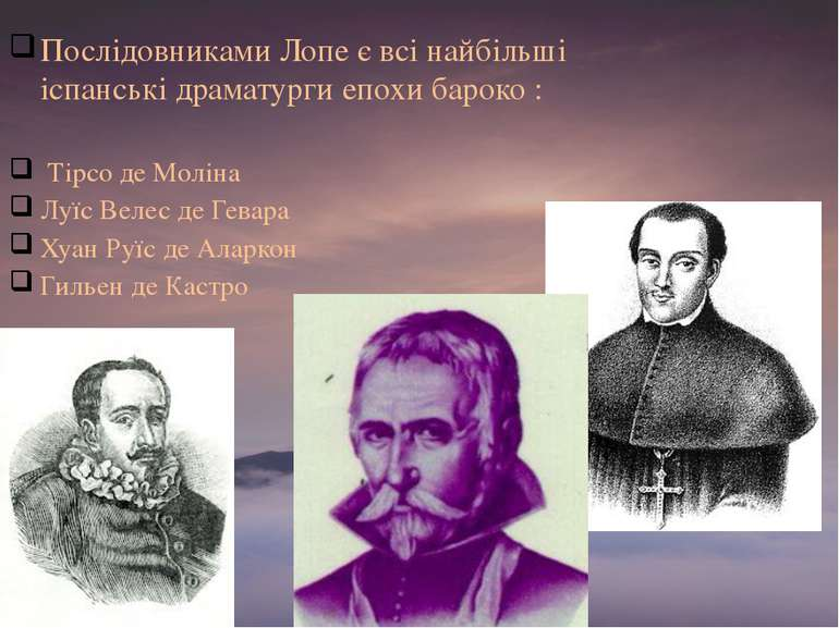 Послідовниками Лопе є всі найбільші іспанські драматурги епохи бароко : Тірсо...