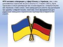 ФРН активно співпрацює у сфері бізнесу з Україною, має з нею дипломатичні від...