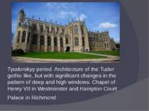 Tyudorskyy period. Architecture of the Tudor gothic like, but with significan...