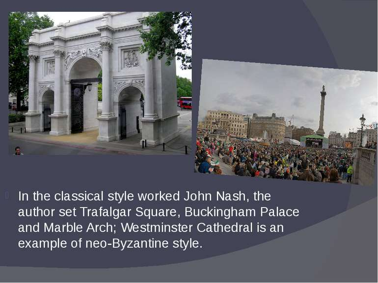 In the classical style worked John Nash, the author set Trafalgar Square, Buc...